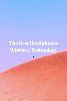 The Best Headphones Wireless Technology